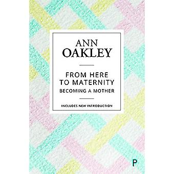 From Here to Maternity - Becoming a Mother by Ann Oakley - 97814473493