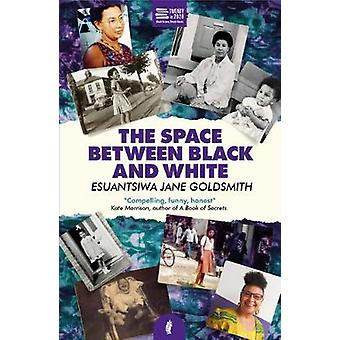 The Space Between Black and White by Esuantsiwa Jane Goldsmith - 9781