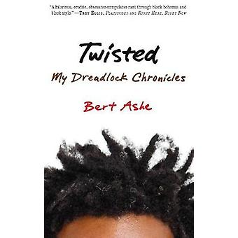 Twisted  My Dreadlock Chronicles by Bert Ashe