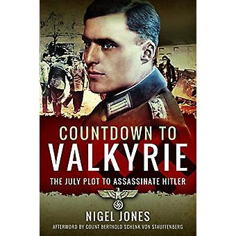 Countdown to Valkyrie - The July Plot to Assassinate Hitler by Nigel J