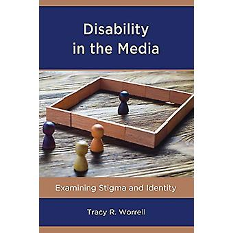 Disability in the Media - Examining Stigma and Identity by Tracy R. Wo