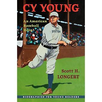 Cy Young  An American Baseball Hero by Scott H Longert