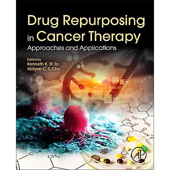 Drug Repurposing in Cancer Therapy by Edited by Kenneth K W To & Edited by William C S Cho