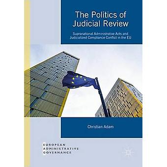 The Politics of Judicial Review - Supranational Administrative Acts an