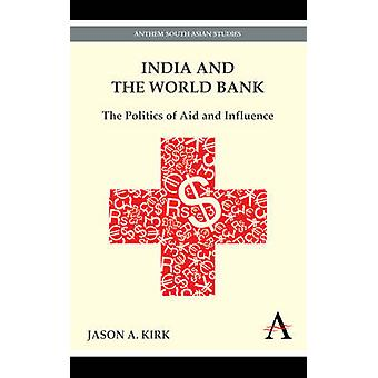 India and the World Bank - The Politics of Aid and Influence by Jason