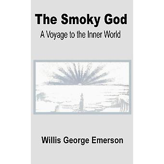The Smoky God - A Voyage to the Inner World by Willis George Emerson -