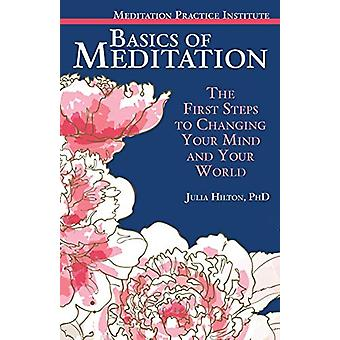 Basics of Meditation - The First Steps to Changing Your Mind and Your