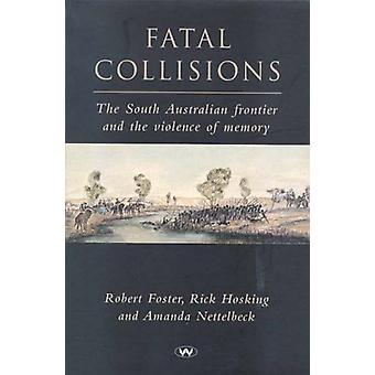 Fatal Collisions - The South Australian frontier and the violence of m
