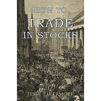 How to Trade In Stocks by Jesse Livermore - 9781946963024 Book