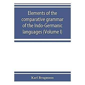 Elements of the comparative grammar of the Indo-Germanic languages. A