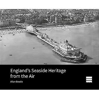 Englands Seaside Heritage from the Air by Allan Historic England Brodie