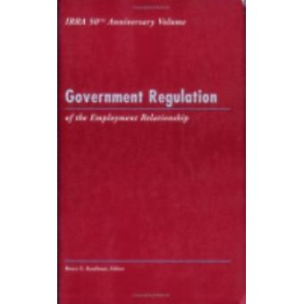 Government Regulation of the Employment Relationship by Edited by Bruce E Kaufman