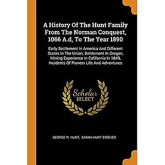 A History of the Hunt Family from the Norman Conquest, 1066 A.D, to the Year 1890: Early Settlement in America and Different States in the Union, Settlement in Oregon, Mining Experience in California in 1849, Incidents of Pioneer Life and Adventures