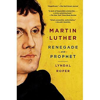 Martin Luther Renegade ja Profeetta kirjoittanut Lyndal Roper