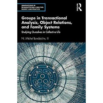Groups in Transactional Analysis Object Relations and Family Systems