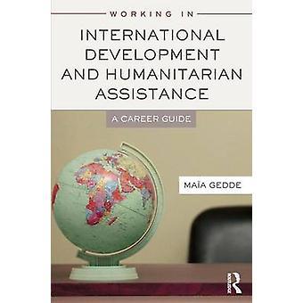 Arbete i internationell utveckling och humanitärt bistånd av Maia Gedde