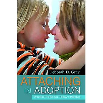 Attaching in Adoption by Deborah D Gray