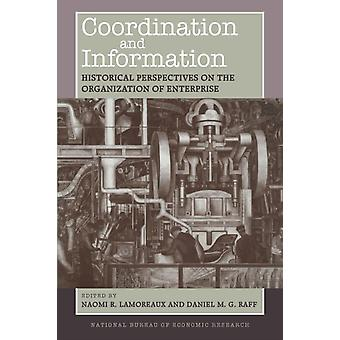 Coordination and Information by Edited by Naomi R Lamoreaux & Edited by Daniel M G Raff