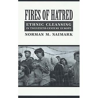 Fires of Hatred  Ethnic Cleansing in TwentiethCentury Europe by Norman M Naimark
