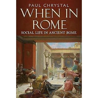 When in Rome - Social Life in Ancient Rome by Paul Chrystal - 97817815