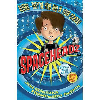 Spaceheadz ved Jon Scieszka - Francesco Sedita - Shane Prigmore - 9781