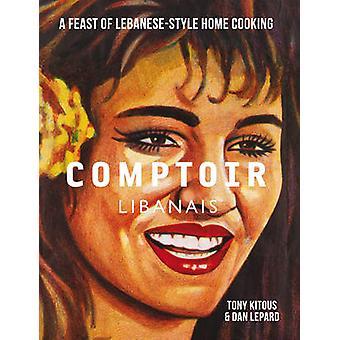 Comptoir Libanais by Tony Kitous - Dan Lepard - 9781848093935 Book