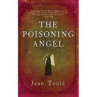 The Poisoning Angel by Jean Teule - Melanie Florence - 9781908313683