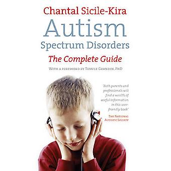 Autism Spectrum Disorders - The Complete Guide by Chantal Sicile-Kira