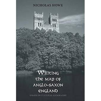 Writing the Map of Anglo-Saxon England - Essays in Cultural Geography