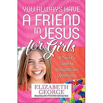 Du har alltid en vän i Jesus för flickor: en interpolerings Guide till att känna och älska honom