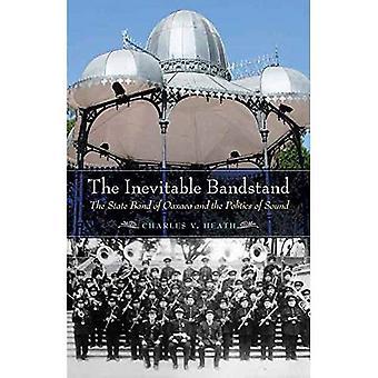 Der unvermeidliche Musikpavillon: Die staatliche Band von Oaxaca and the Politics of Sound (die mexikanische Erfahrung)