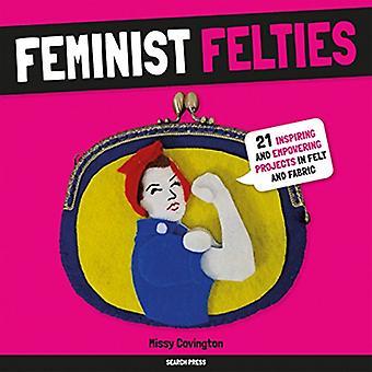 Feministiske Felties: 21 inspirerende og berigende projekter i filt og stof