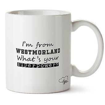 Hippowarehouse je suis de Westmorland quel est votre superpuissance? Mug imprimé coupe céramique 10oz