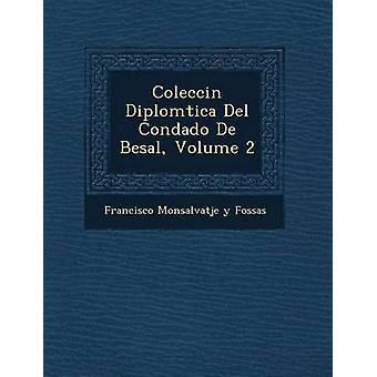 Colecci N Diplom Tica del Condado de Besal Volume 2 by Francisco Monsalvatje y. Fossas