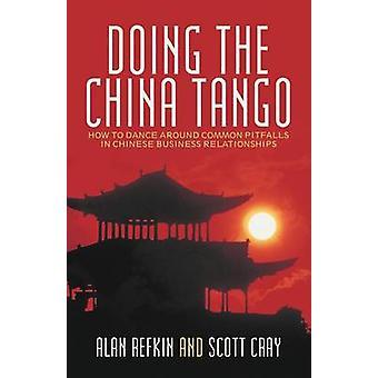 Haciendo el Tango China cómo danza alrededor de errores comunes en las relaciones de negocios chinos por Refkin y Alan