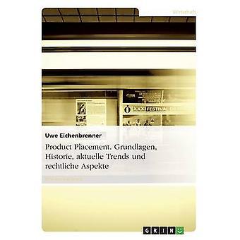 Product-Placement. Grundlagen Historie Aktuelle Trends Und Rechtliche Aspekte von & Uwe Eichenbrenner