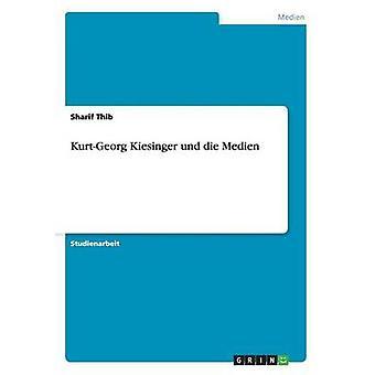 KurtGeorg Kiesinger und die Medien av Thib & Sharif