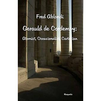 Gerauld de' Cordemoy - Atomist - Occasionalist - Cartesian by Fred Abl