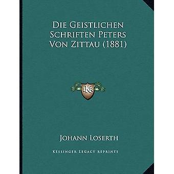 Die Geistlichen Schriften Peters Von Zittau (1881) by Johann Loserth