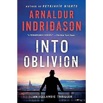 Into Oblivion - An Icelandic Thriller by Mr Arnaldur Indridason - 9781
