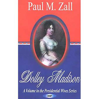 Dolley Madison by Paul M. Zall - 9781560729303 Book