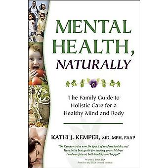 Mental Health - Naturally - The Family Guide to Holistic Care for a He