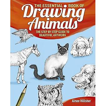 The Essential Book of Drawing Animals by Aimee Willsher - 97817840450