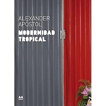 Modernidad Tropical - Alexander Apostol by Maria Ines Rodriguez - Juan