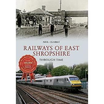 Railways of East Shropshire Through Time by Neil Clarke