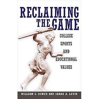 Reclaiming the Game - College Sports and Educational Values by William