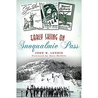 Early Skiing on Snoqualmie Pass by John W. Lundin - 9781467137744 Book