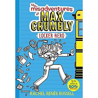The Misadventures of Max Crumbly 1 - Locker Hero by Rachel Ren Russell