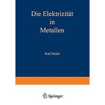 Die Elektrizitat in Metallen by Siebel & Karl