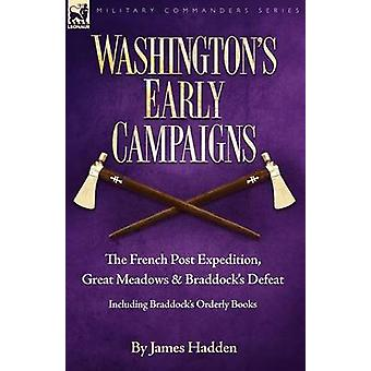 Washingtons Early Campaigns the French Post Expedition Great Meadows and Braddocks Defeatincluding Braddocks Orderly Books by Hadden & James